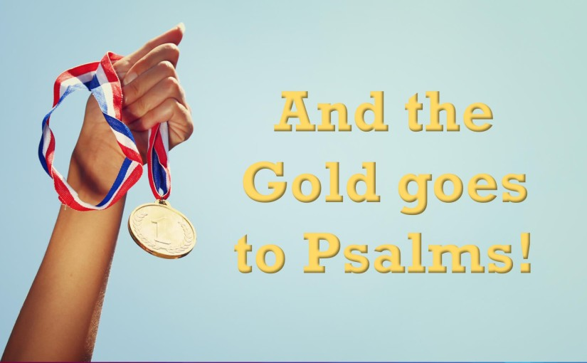 And the Gold goes to Psalms: August 15-21, 2019 (Thurs-Wed): Read through 2 Chronicles, Psalms, Hebrews, and 1Peter